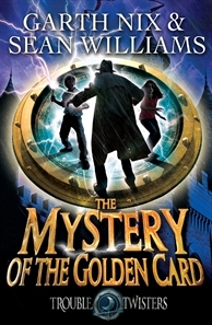 The Mystery of the Golden Card by Garth Nix & Sean Williams