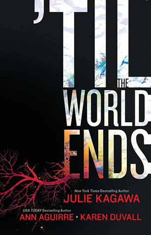 'Til The World Ends by Julie Kagawa, Ann Aguirre and Karen Duvall