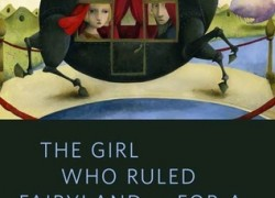 The Girl Who Ruled Fairyland – For a Little While by Catherynne M. Valente