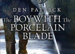 The Boy with the Porcelain Blade by Den Patrick