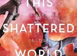 This Shattered World by Amie Kaufman and Meagan Spooner